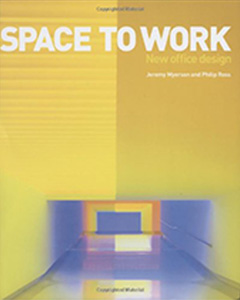 Space to Work by Jeremy Myerson and Philip Ross